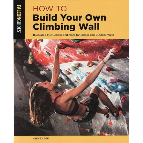 Preview of How to Build Your Own Climbing Wall: Illustrated Instructions & Plans for Indoor and Outdoor Walls